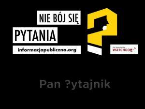 """grafika kampanii społecznej """"pan pytajnik"""", sieci obywatelskiej watchdog polska"""